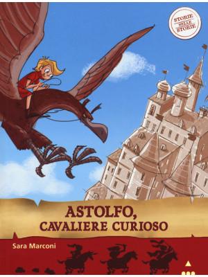 Astolfo, cavaliere curioso. Storie nelle storie. Ediz. illustrata