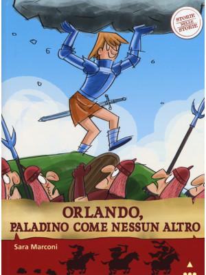 Orlando, paladino come nessun altro. Storie nelle storie. Ediz. illustrata