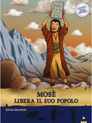 Mosè libera il suo popolo. Storie nelle storie