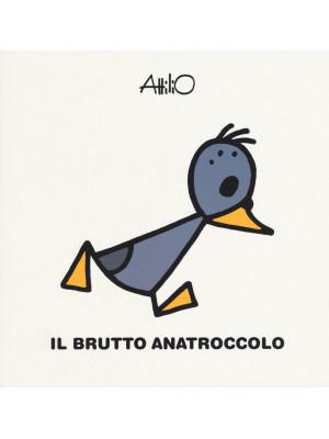 Il brutto anatroccolo. Le mini fiabe di Attilio. Ediz. a colori