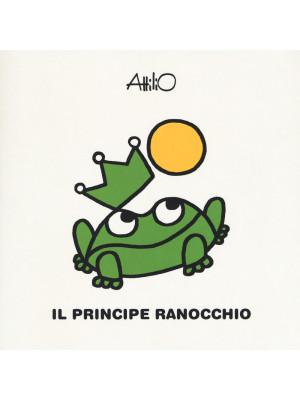 Il principe ranocchio. Le mini fiabe di Attilio. Ediz. a colori