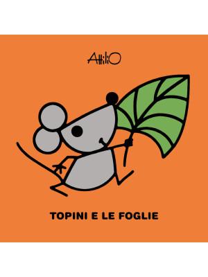 Topini e le foglie. Le mini storie di Attilio. Ediz. a colori