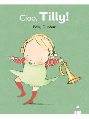 Ciao Tilly! Ediz. illustrata
