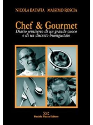 Chef & gourmet. Diario semiserio di un grande cuoco e di un discreto buongustaio