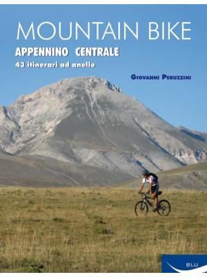 Mountain bike. Appennino centrale. 43 itinerari ad anello tra Marche, Umbria, Abruzzi. Ediz. illustrata
