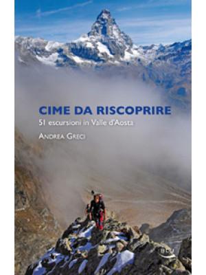 Cime da riscoprire. 51 escursioni in Valle d'Aosta. Ediz. illustrata