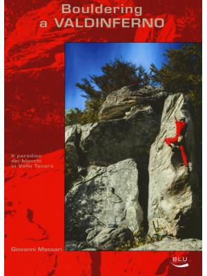 Bouldering a Valdinferno. Il paradiso dei blocchi in Valle Tanaro. Ediz. illustrata