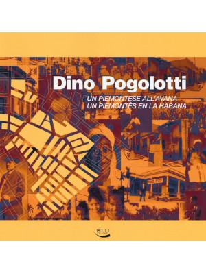 Dino Pogolotti. Un piemontese all'Avana-Un piemontés en la Habana. Ediz. bilingue