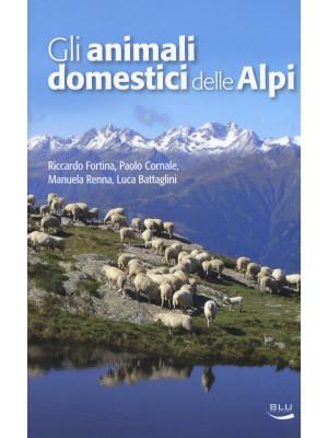 Gli animali domestici delle Alpi. Ediz. a colori