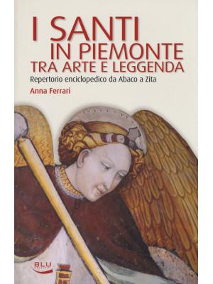 I santi in Piemonte tra arte e leggenda. Repertorio completo da Abaco a Zita