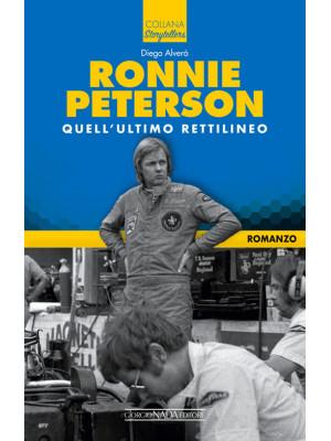 Ronnie Peterson. Quell'ultimo rettilineo