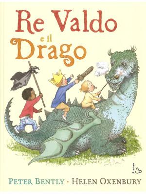 Re Valdo e il drago. Ediz. illustrata