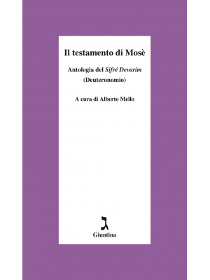 Il testamento di Mosè. Antologia del «Sifrè Devarim» (Deuteronomio)