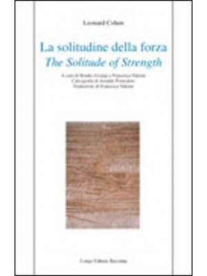 La solitudine della forza-The solitude of strenght. Ediz. bilingue