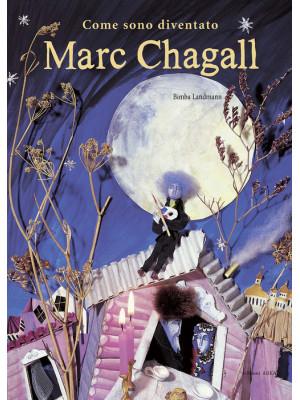 Come sono diventato Marc Chagall. Ediz. illustrata