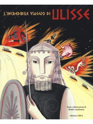 L'incredibile viaggio di Ulisse. Ediz. illustrata