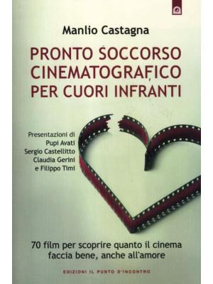 Pronto soccorso cinematografico per cuori infranti. 70 film per scoprire quanto il cinema faccia bene, anche all'amore
