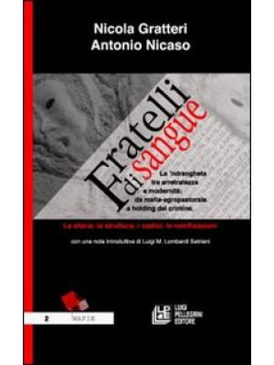 Fratelli di sangue. La 'ndrangheta tra arretratezza e modernità: da mafia agro-pastorale a holding del crimine. La storia, la struttura, i codici, le ramificazioni