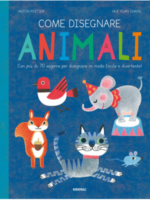 Come disegnare animali. Con più di 70 sagome per disegnare in modo facile e divertente! Ediz. a colori