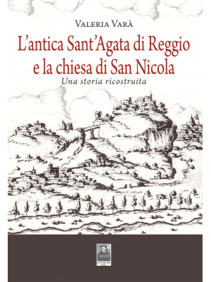 L'antica Sant'Agata di Reggio e la chiesa di San Nicola. Una storia ricostruita