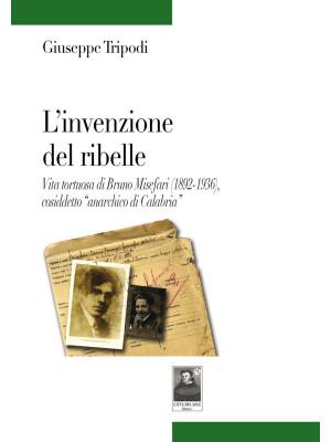 L'invenzione del ribelle. Vita tortuosa di Bruno Misefari (1892-1936), cosiddetto «anarchico di Calabria»