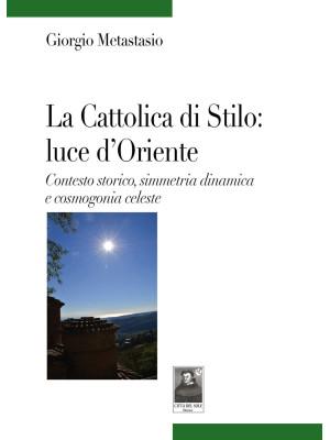 La Cattolica di Stilo: luce d'Oriente. Contesto storico, simmetria dinamica e cosmogonia celeste