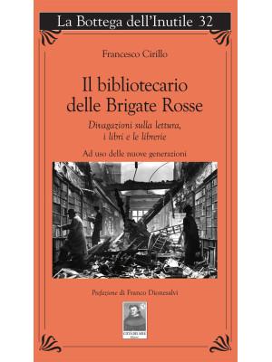 Il bibliotecario delle Brigate Rosse. Divagazioni sulla lettura, i libri e le librerie. Ad uso delle nuove generazioni