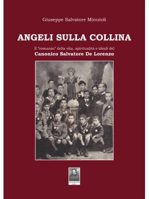 Angeli sulla collina. Il «romanzo» della vita, spiritualità e ideali del canonico Salvatore De Lorenzo