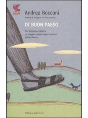 Di buon passo. Tra Toscana e Umbria un viaggio a piedi lungo i sentieri del Medioevo