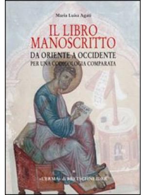 Il libro manoscritto. Da Oriente a Occidente. Per una codicologia comparata