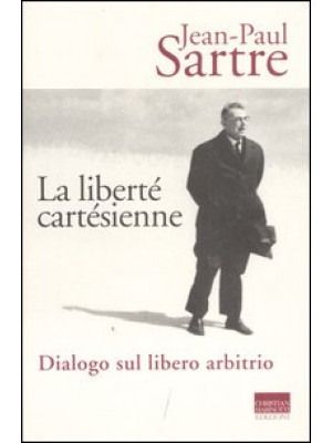 La liberté cartésienne. Dialogo sul libero arbitrio