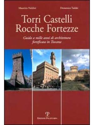 Torri, castelli, rocche, fortezze. Guida a mille anni di architettura fortificata in Toscana