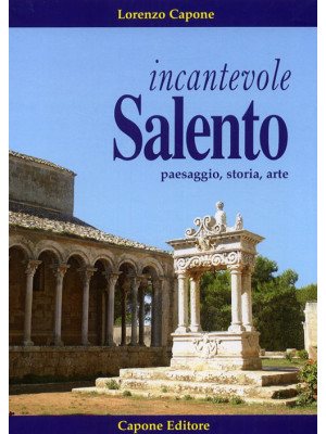 Incantevole Salento. Paesaggio storia arte. Ediz. illustrata