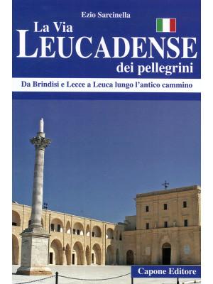 La via Leucadense dei pellegrini. Da Brindisi e Lecce a Leuca lungo l'antico cammino