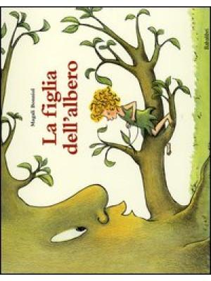 La figlia dell'albero. Ediz. illustrata