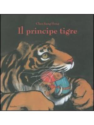 Il principe tigre. Ediz. illustrata