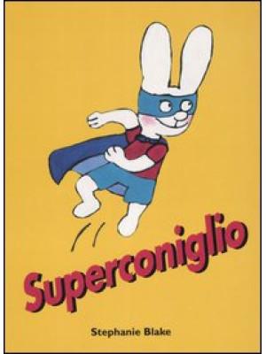 Superconiglio. Ediz. illustrata