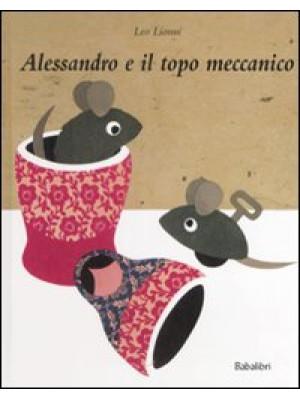 Alessandro e il topo meccanico. Ediz. illustrata