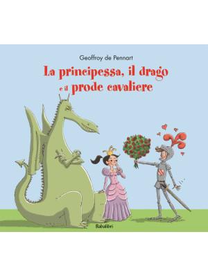 La principessa, il drago e il prode cavaliere. Ediz. a colori