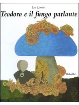 Teodoro e il fungo parlante. Ediz. illustrata
