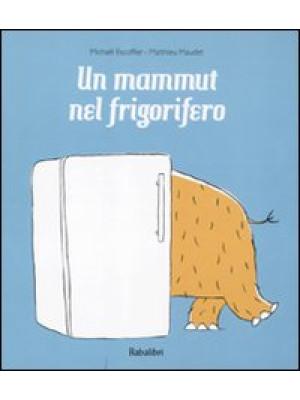 Un mammut nel frigorifero. Ediz. illustrata