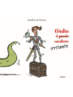 Giulio il (prode) cavaliere irritante. Ediz. a colori