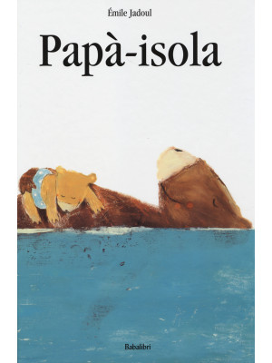 Papà-isola. Ediz. illustrata