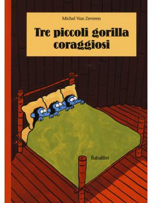 Tre piccoli gorilla coraggiosi. Ediz. illustrata