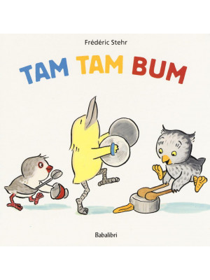 Tam tam bum. Ediz. illustrata