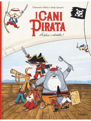 Addio cotolette! I cani pirata. Ediz. a colori