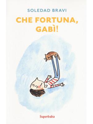 Che fortuna, Gabì! Ediz. a colori