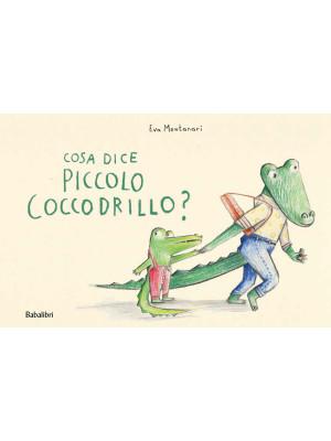 Cosa dice il piccolo coccodrillo? Ediz. a colori