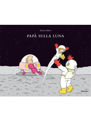 Papà sulla luna. Ediz. a colori