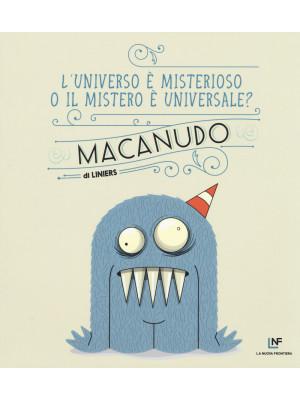 L'universo è misterioso o il mistero è universale? Macanudo. Vol. 7